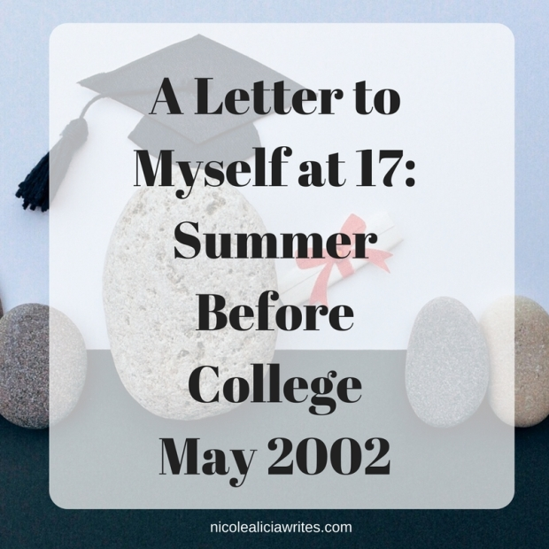 A Letter to Myself at 17- Summer Before College May 2002