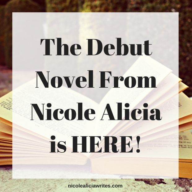 The Debut Novel From Nicole Alicia is HERE!