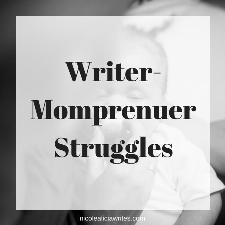 Writer-Momprenuer Struggles