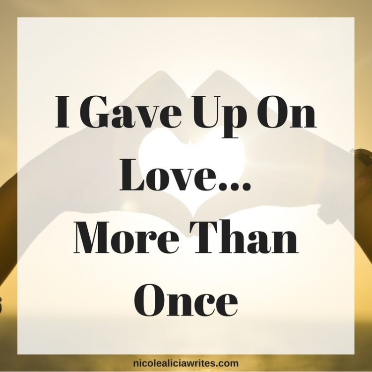 I Gave Up On Love...More Than Once