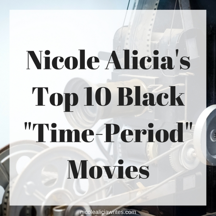 Nicole Alicia's Top 10 Black _Time-Period_ Movies