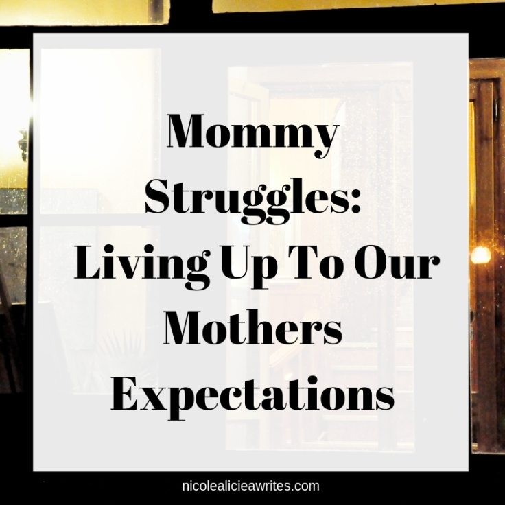 Mommy Struggles_ Living Up To Our Mother's Expectations